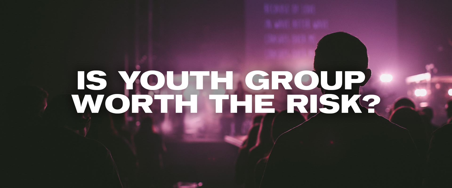 Is Youth Group Worth The Risk?