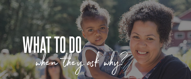 What to Do When They Ask 'Why?'